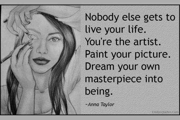 Quote-live-life-artist-paint-picture-dream-masterpiece-amazing-great-advice-inspirational-Anna-Taylor